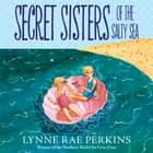 Secret Sisters of the Salty Sea audiobook by Lynne Rae Perkins, Brittany Pressley
