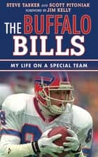 The Buffalo Bills - My Life on a Special Team ebook by Steve Tasker, Scott Pitoniak, Jim Kelly