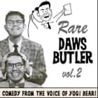 Rare Daws Butler, Vol. 2 - More Comedy from the Voice of Yogi Bear! audiobook by Joe Bevilacqua, Charles Dawson Butler