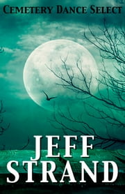 Cemetery Dance Select: Jeff Strand ebook by Jeff Strand
