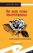 Se son rose moriranno ebook by Rava Cristina