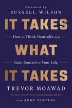 It Takes What It Takes - How to Think Neutrally and Gain Control of Your Life ebook by Trevor Moawad, Andy Staples