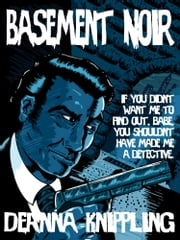 Basement Noir ebook by DeAnna Knippling