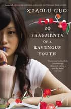 20 Fragments of a Ravenous Youth ebook by Xiaolu Guo