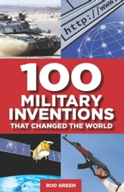 100 Military Inventions that Changed the World ebook by Philip Russell