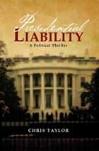 Presidential Liability ebook by Chris Taylor