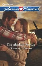 The Alaskan Rescue (Mills & Boon American Romance) eBook by Dominique Burton