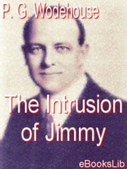 The Intrusion of Jimmy ebook by Wodehouse, P. G.