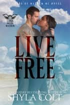 Live Free ebook by Shyla Colt