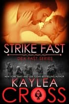 Strike Fast ebook by Kaylea Cross