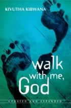 Walk With Me God ebook by Kivutha Kibwana