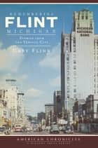 Remembering Flint, Michigan - Stories from the Vehicle City ebook by Gary Flinn