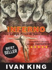 Inferno: Un Luogo Privo di Speranza ebook by Ivan King