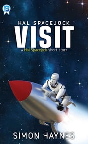 Hal Spacejock: Visit - A short story ebook by Simon Haynes