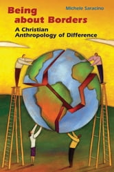 Being about Borders - A Christian Anthropology of Difference ebook by Michele Saracino