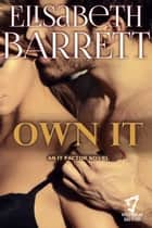Own It - An It Factor Novel ebook by Elisabeth Barrett