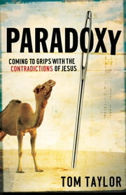 Paradoxy - Coming to Grips with the Contradictions of Jesus ebook by Tom Taylor