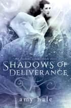 Shadows of Deliverance, The Shadows Trilogy, Book 3 ebook by Amy Hale