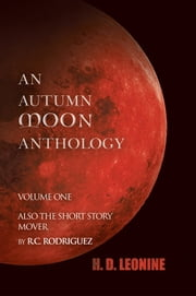 An Autumn Moon Anthology ebook by H.D. Leonine