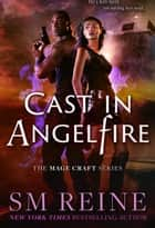 Cast in Angelfire - The Mage Craft Series, #1 ebook by SM Reine