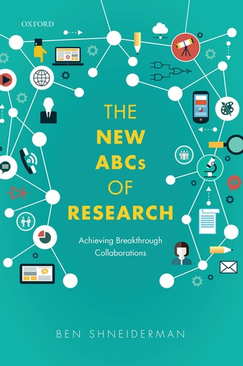 The New ABCs of Research - Achieving Breakthrough Collaborations ebook by Ben Shneiderman