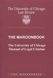 The Maroonbook: The University of Chicago Manual of Legal Citation ebook by University of Chicago Law Review