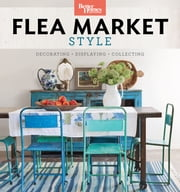 Better Homes and Gardens Flea Market Style - Fresh Ideas for Your Vintage Finds ebook by Kobo.Web.Store.Products.Fields.ContributorFieldViewModel