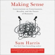 Making Sense - Conversations on Consciousness, Morality, and the Future of Humanity livre audio by Sam Harris