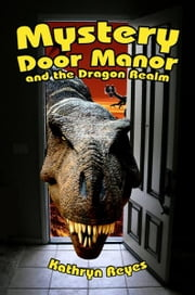 Mystery Door Manor: and the Dragon Realm ebook by Kathryn Reyes
