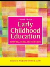 Early Childhood Education - Yesterday, Today, and Tomorrow ebook by Suzanne L. Krogh,Kristine L. Slentz