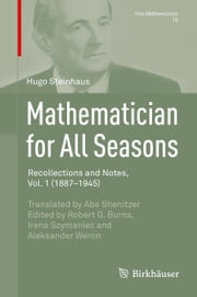 Mathematician for All Seasons - Recollections and Notes Vol. 1 (1887-1945) ebook by Hugo Steinhaus,Abe Shenitzer,Robert G. Burns,Irena Szymaniec,Aleksander Weron