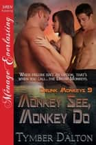 Monkey See, Monkey Do ebook by Tymber Dalton