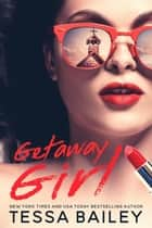Getaway Girl ebook by Tessa Bailey