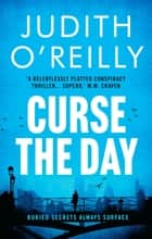 Curse the Day - The Conspiracy Thriller that Reads Like a Bond Movie ebook by Judith O'Reilly