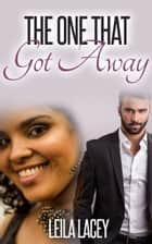 The One That Got Away - A BBW Romance ebook by Leila Lacey