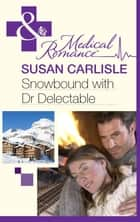 Snowbound with Dr Delectable (Mills & Boon Medical) ebook by Susan Carlisle