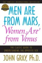 Men Are from Mars, Women Are from Venus - The Classic Guide to Understanding the Opposite Sex ebook by John Gray