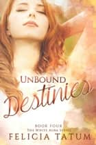 Unbound Destinies ebook by Felicia Tatum