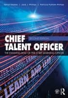 Chief Talent Officer - The Evolving Role of the Chief Learning Officer ebook by Jack Phillips, Patricia Phillips, Tamar Elkeles