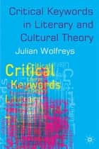 Critical Keywords in Literary and Cultural Theory ebook by Julian Wolfreys