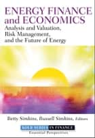 Energy Finance and Economics - Analysis and Valuation, Risk Management, and the Future of Energy ebook by Betty Simkins, Russell Simkins