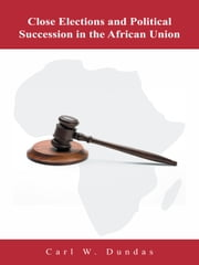 Close Elections and Political Succession in the African Union ebook by Carl W. Dundas