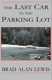 The Last Car in the Parking Lot ebook by Brad Alan Lewis