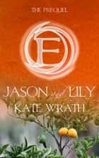 Jason and Lily ebook by Kate Wrath