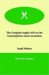 The Complete Angler 1653 ebook by Isaak Walton