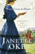 When Calls the Heart (Canadian West Book #1) ebook by Janette Oke
