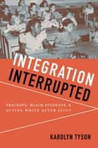 Integration Interrupted - Tracking, Black Students, and Acting White after Brown ebook by Karolyn Tyson