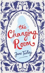 The Changing Room - A British Comedy of Love, Loss and Laughter ebook by Jane Turley