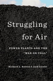 Struggling for Air: Power Plants and the War on Coal ebook by Richard Revesz,Jack Lienke