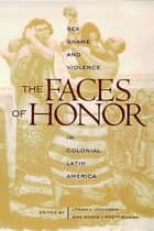 The Faces of Honor ebook by Lyman L. Johnson,Sonya Lipsett-Rivera